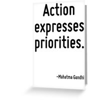Action expresses priorities. Greeting Card