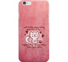 soft kitty, warm kitty, little ball of fur... iPhone Case/Skin