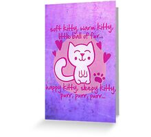 soft kitty, warm kitty, little ball of fur... Greeting Card