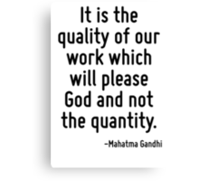 It is the quality of our work which will please God and not the quantity. Canvas Print