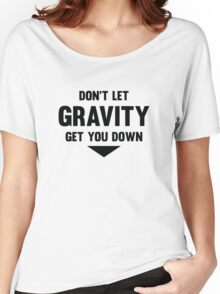 Don't Let Gravity Get You Down Women's Relaxed Fit T-Shirt