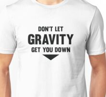 Don't Let Gravity Get You Down Unisex T-Shirt
