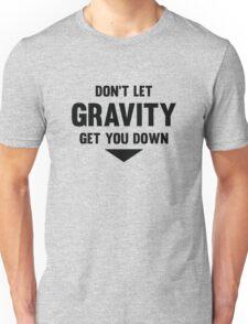 Don't Let Gravity Get You Down Unisex T-Shirt