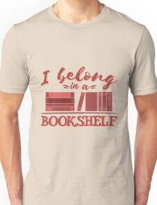 I Belong in a Bookshelf  Unisex T-Shirt