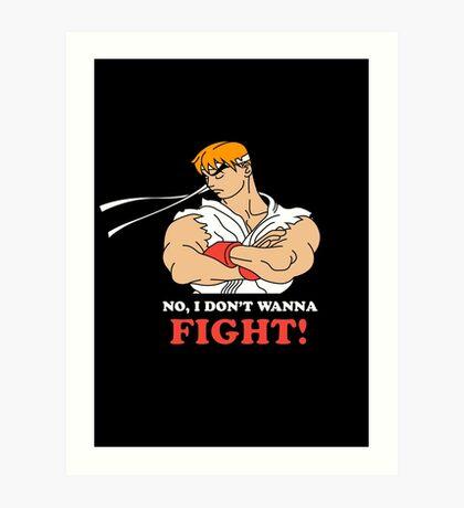 Dont wanna fight Art Print