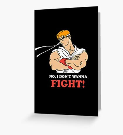 Dont wanna fight Greeting Card
