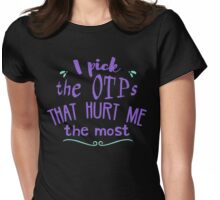 i pick the otps that hurt me the most - fangirl Womens Fitted T-Shirt