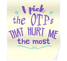 i pick the otps that hurt me the most - fangirl Poster