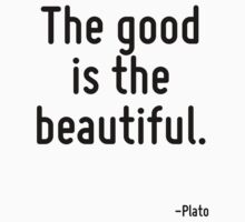 The good is the beautiful. by Quotr