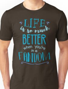 Life is so much better when you're in a fandom Unisex T-Shirt