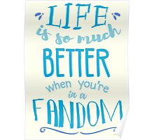 Life is so much better when you're in a fandom Poster
