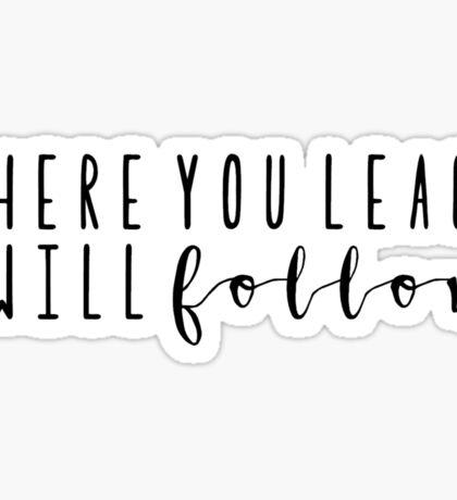Where You Lead Sticker