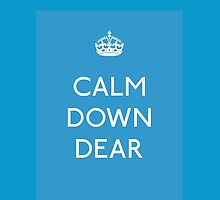 CALM DOWN DEAR (Poster/Print) by LetThemEatArt