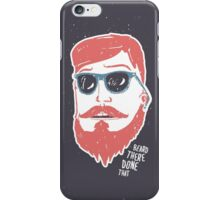 Beard there, done that iPhone Case/Skin
