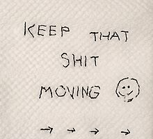 Keep that Shit Moving by Artstudio61