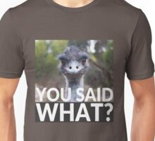 """""""You Said What?"""" Funny Animal Quotes - Emu Unisex T-Shirt"""