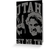 Utah Get Me Two Greeting Card
