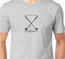 Life needs more mulligans  Unisex T-Shirt