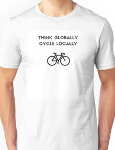 THINK GLOBALLY CYCLE LOCALLY Unisex T-Shirt