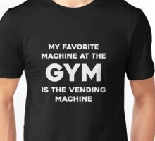 My Favorite Machine At The Gym Is The Vending Machine  Unisex T-Shirt