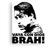 Vaya Con Dios Brah! Canvas Print