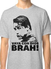 Vaya Con Dios Brah! Classic T-Shirt