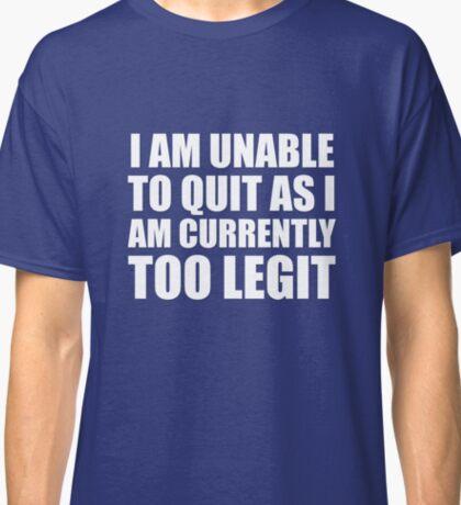 Too Legit To Quit Classic T-Shirt