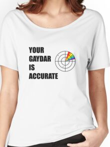 Your gaydar is accurate Funny LGBT Pride Women's Relaxed Fit T-Shirt