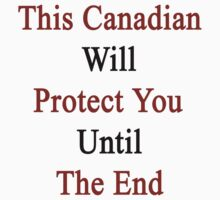 This Canadian Will Protect You Until The End  by supernova23