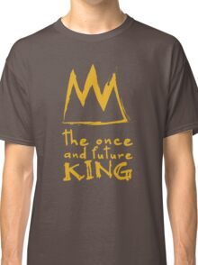 Once And Future King Classic T-Shirt