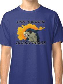 Fire Badger Doesn't Care Classic T-Shirt
