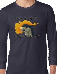 Fire Badger Doesn't Care Long Sleeve T-Shirt