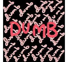 dumb dumb dumb dumb dumb Photographic Print
