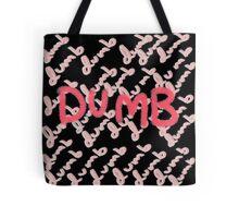 dumb dumb dumb dumb dumb Tote Bag