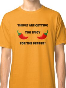 Too spicy for the pepper Classic T-Shirt