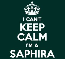 I can't keep calm, Im a SAPHIRA by icant