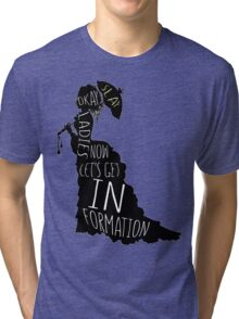 Okay ladies now let's get in formation Tri-blend T-Shirt