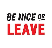Be Nice Or Leave Photographic Print