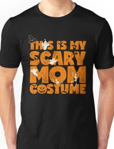 This is my scary mom costume Unisex T-Shirt