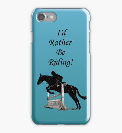 I'd Rather Be Riding! Equestrian Horse iPhone Case/Skin
