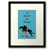 I'd Rather Be Riding! Equestrian Horse Framed Print