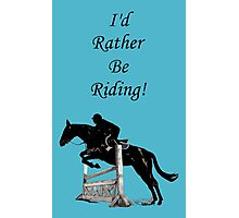 I'd Rather Be Riding! Equestrian Horse Photographic Print