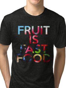 FRUIT IS FAST FOOD Tri-blend T-Shirt