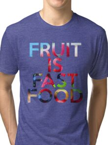 FRUIT IS FAST FOOD Tri-blend T-Shirt