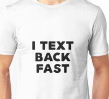 I text back fast Unisex T-Shirt