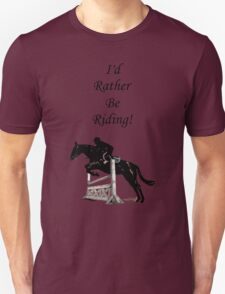 I'd Rather Be Riding! Equestrian Horse Unisex T-Shirt