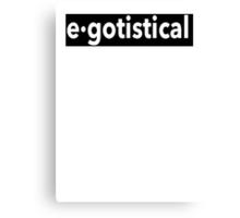 Egotistical Canvas Print