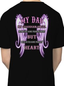 MY DAD MY GUARDIAN ANGEL MY HEART Classic T-Shirt