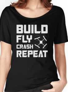 BUILD FLY CRASH REPEAT - QUADCOPTER T-SHIRT Women's Relaxed Fit T-Shirt