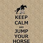 Keep Calm & Jump Your Horse  by Patricia Barmatz